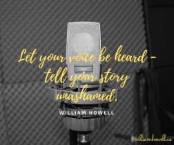 Let your voice be heard - tell your story unashamed.