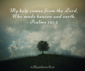 My help comes from the Lord,Who made heaven and earth.Psalms 121-2