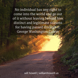 No individual has any right to come into the world and go out of it without leaving behind him distinct and legitimate reasons for having passed through it. Read more at- https-www