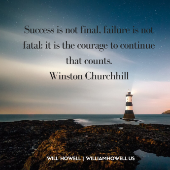 Success is not final, failure is not fatal- it is the courage to continue that counts.Winston Churchhill