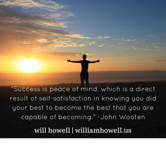 -Success is peace of mind, which is a direct result of self-satisfaction in knowing you did your best to become the best that you are capable of becoming.- -John Wooten