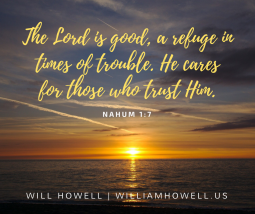 The Lord is good, a refuge in times of trouble. He cares for those who trust Him.