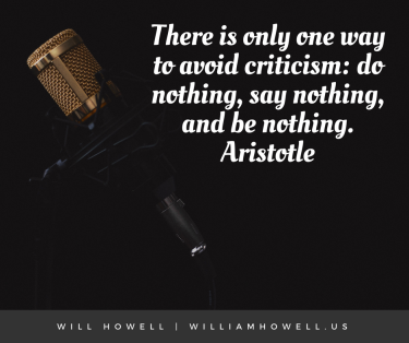 There is only one way to avoid criticism- do nothing, say nothing, and be nothing.Aristotle